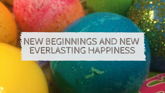 New Beginnings and new everlasting happiness